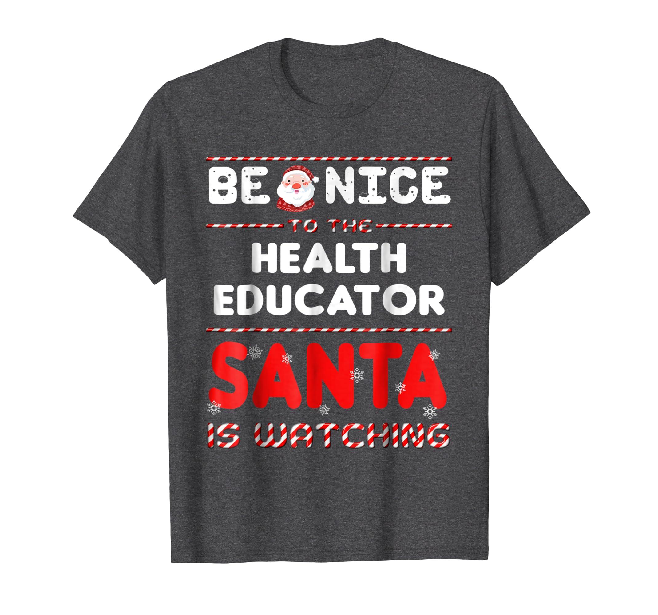 Be Nice To The Health Educator Santa Is Watching Tee-SFL