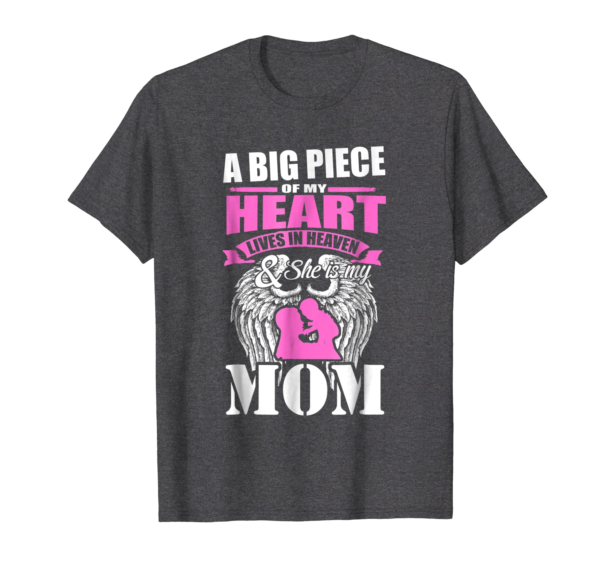 A Big Piece Of My Heart Lives In Heaven and He Is My mom tee
