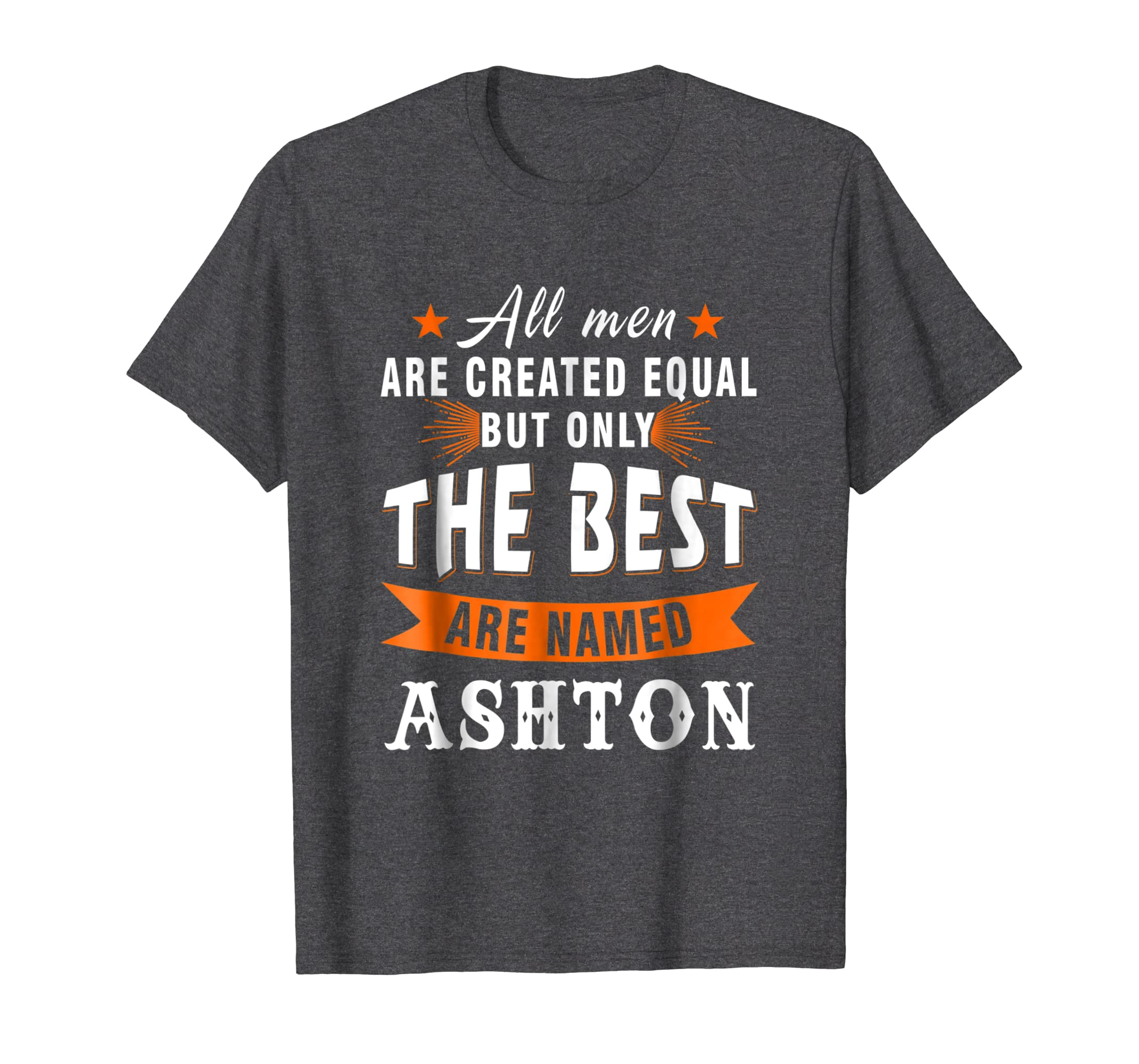 All Men Created The Best Are Named ASHTON First Name Tee