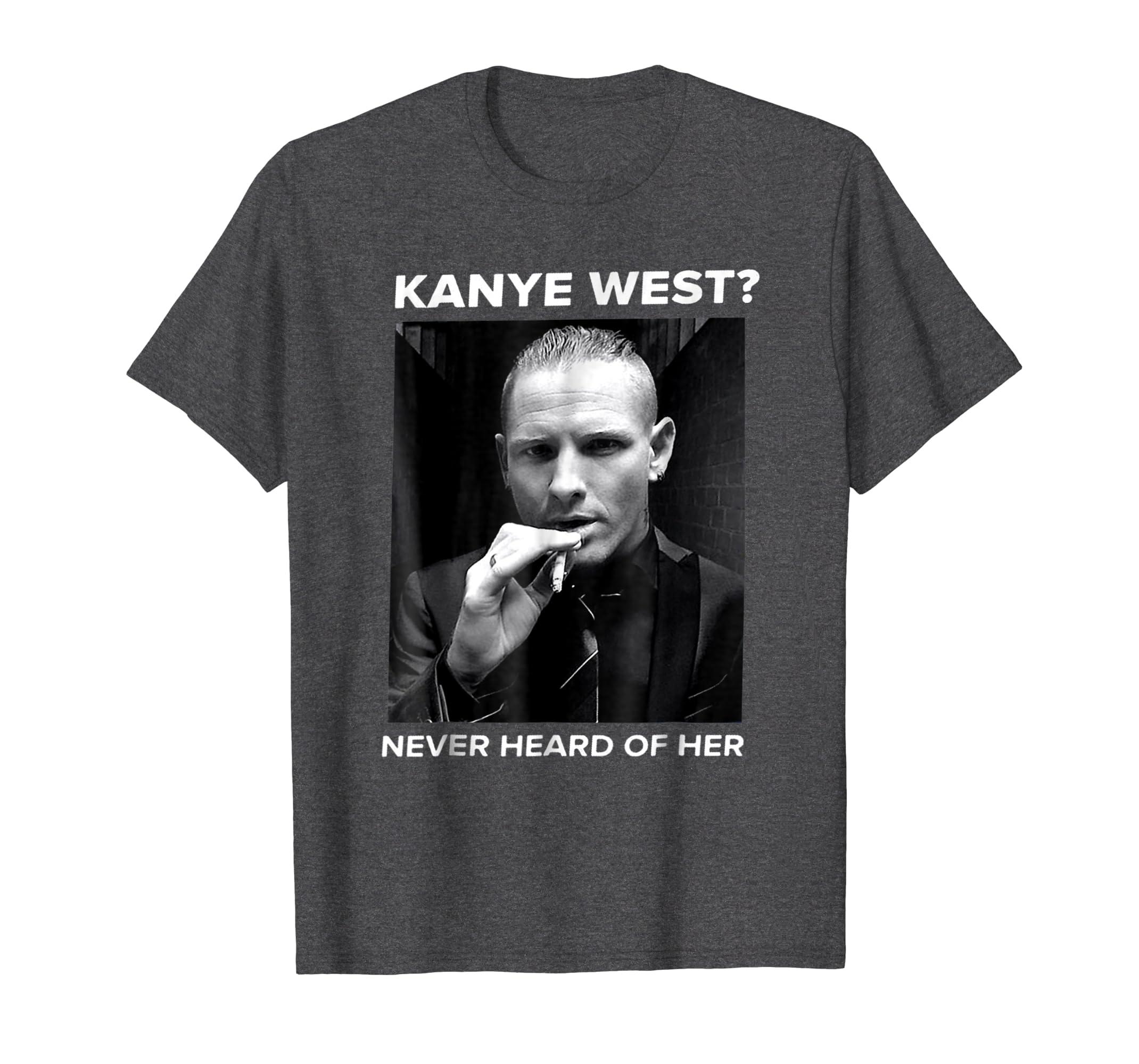 SLipknot Kanye west Never heard of her shirt-Teechatpro