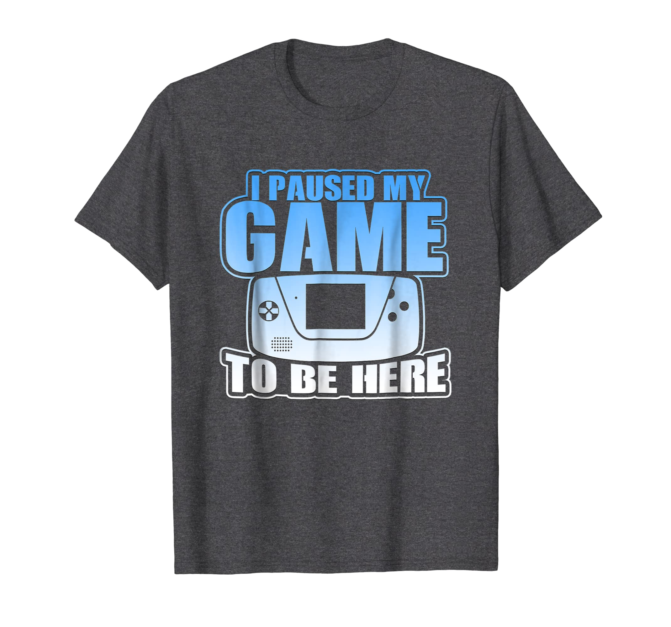 I Paused My Game To Be Here Novelty T Shirt-Awarplus
