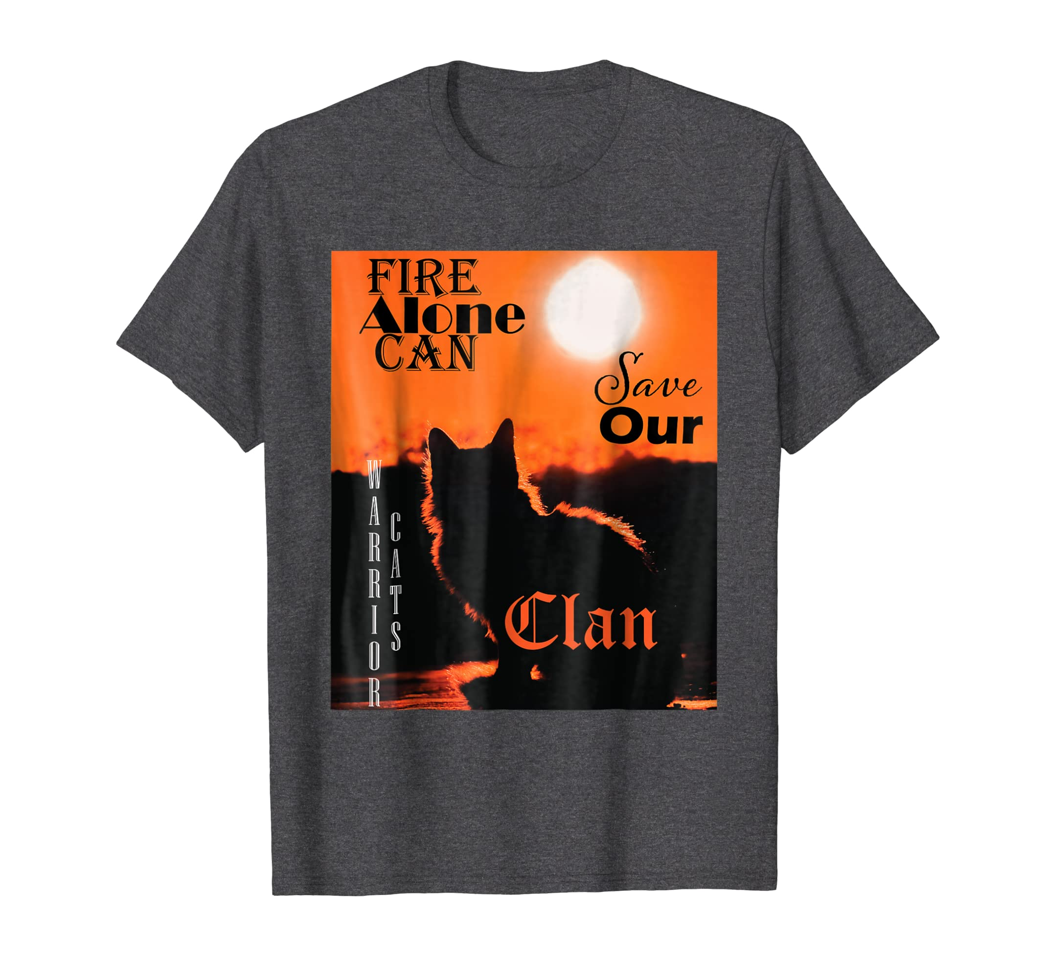 Fire Alone Can Save Our Clan, Warrior Cats T Shirt  -azvn
