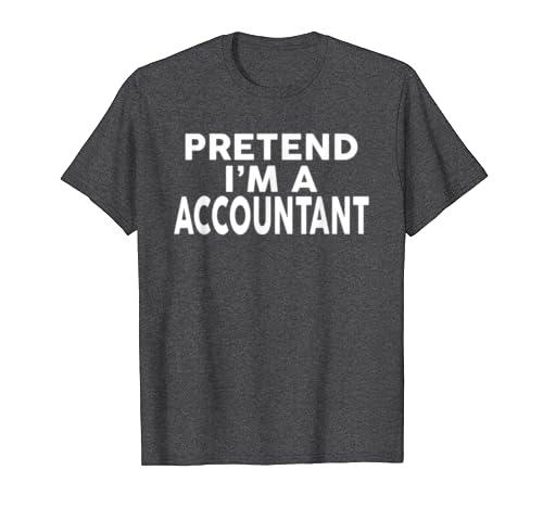 Pretend Im A ACCOUNTANT T-Shirt Halloween Costume Shirt