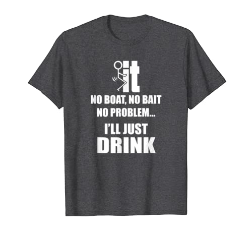 Fuck It Ill Just Drink Fisherman Fishing T Shirt