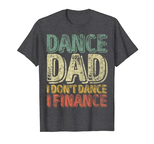 Mens Dance Dad I Dont Dance I Finance T-Shirt Fathers Day Gift T-Shirt