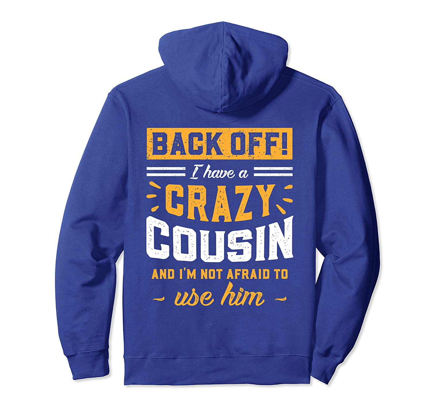 Back Off I Have A Crazy Cousin & I'm Not Afraid To Use Him Pullover Hoodie