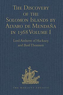 The Discovery of the Solomon Islands by Alvaro de Mendaña in 1568: Translated from the Original Spanish Manuscripts. Volumes I-II (Hakluyt Society, Second Series Book 7) (English Edition)