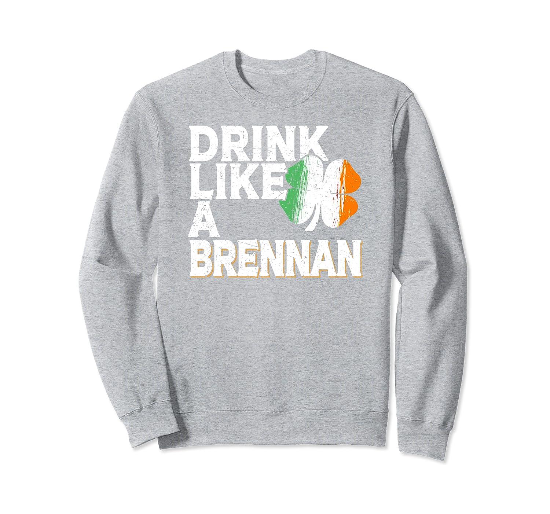 Drink Like a Brennan St Patrick's Day Beer Irish Surname Sweatshirt-Awarplus