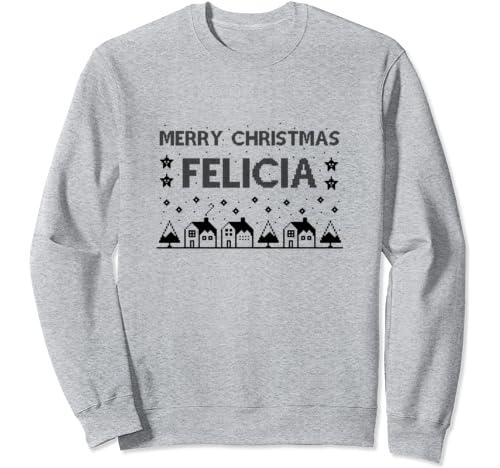 Merry Christmas Felicia Ugly Christmas Sweater For Womens Sweatshirt
