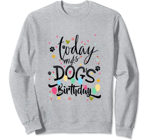 Funny Party Puppy Tee Today Is My Dog's Birthday Sweatshirt