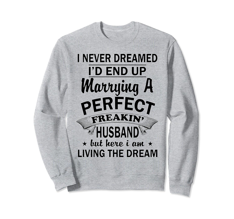 I Never Dreamed I'd End Up Marrying A Perfect Husband Sweatshirt-TH