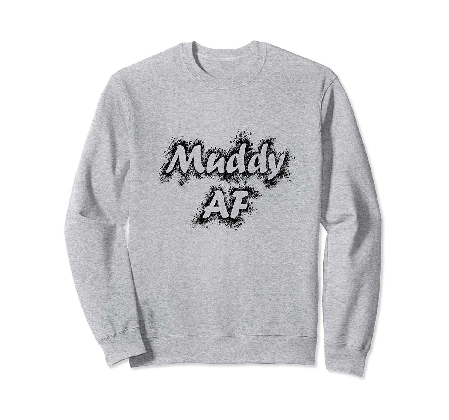 Muddy AF ATV Four Wheeler Quad Dirt Bike Sweatshirt