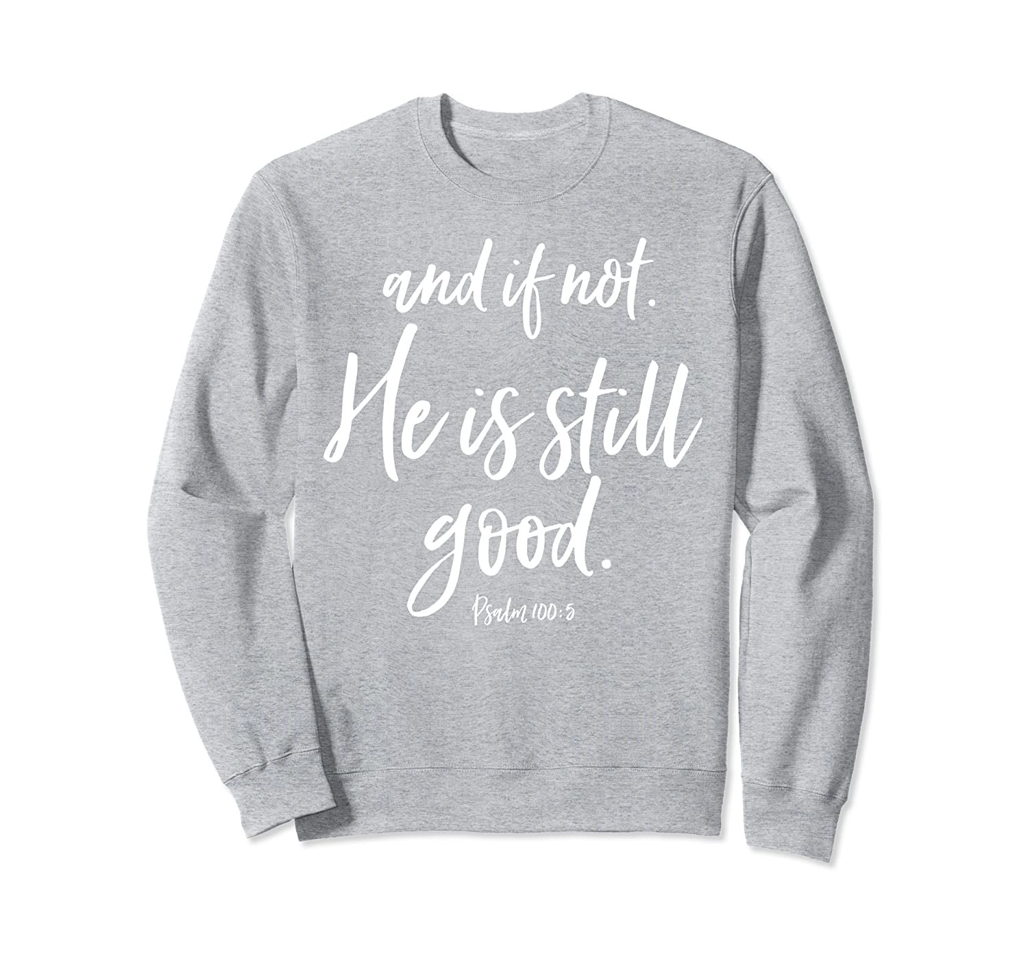 And If Not He Is Still Good Unanswered Prayer Christian Hope Sweatshirt