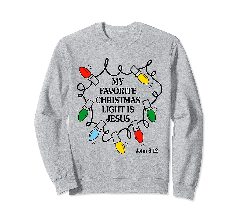 My Favorite Christmas Light Is Jesus Christian Religious Sweatshirt