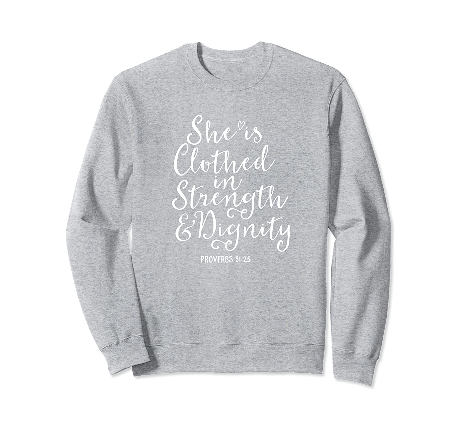 She Is Clothed With Strength and Dignity Bible Verse  Sweatshirt