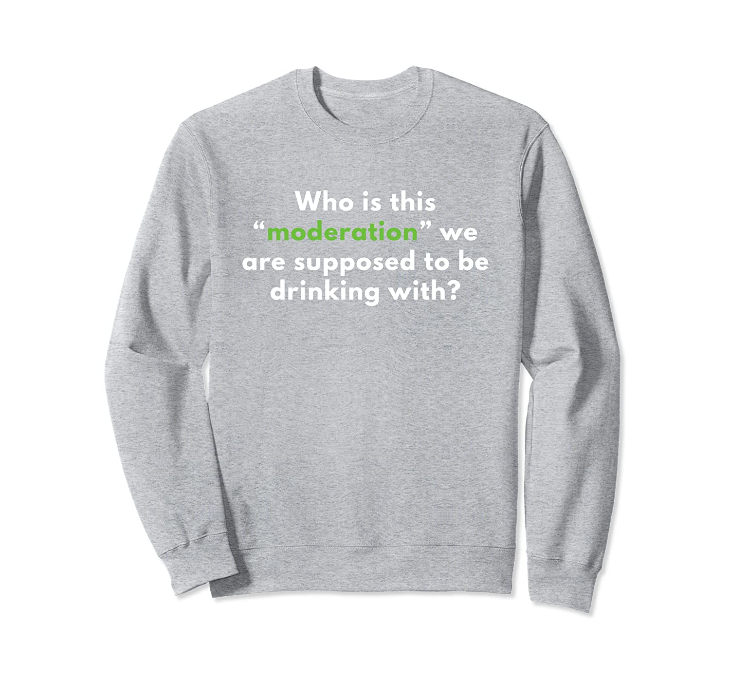 Who Is This Moderation We Are Supposed To Be Drinking With Sweatshirt-Awarplus