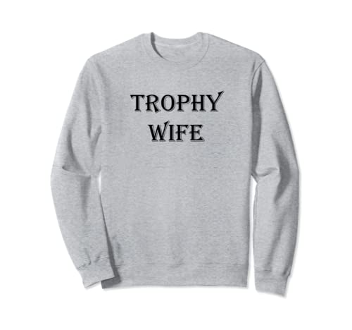 Funny Mom Gift Trophy Wife Mother's Day, Christmas, Birthday Sweatshirt