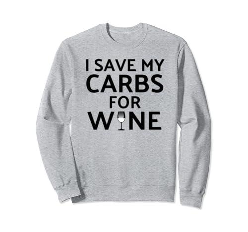 Wine Gift I Save My Carbs For Wine Sweatshirt