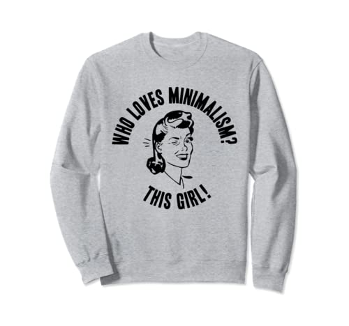 Who Loves Minimalism? This Girl! Womens Funny Novelty Gift Sweatshirt
