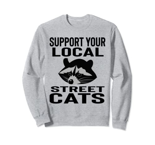 Support Your Local Street Cats Racoon Possum Gift Sweatshirt