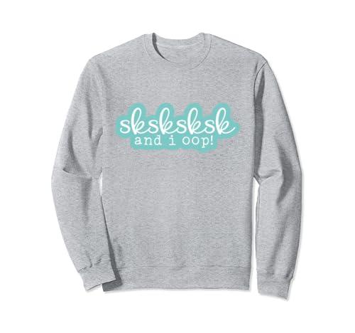 Sksksk And I Oop Funny Meme Girls & Womens Sweatshirt