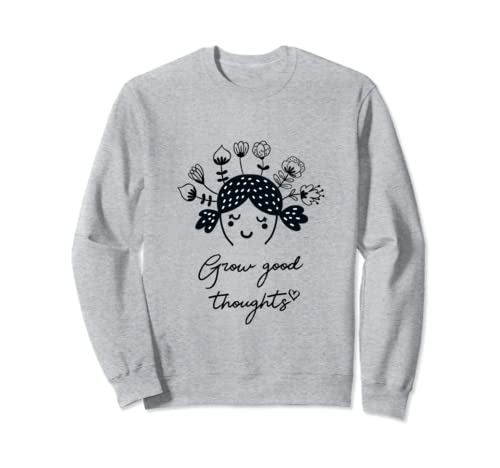 Grow Good Thoughts Mental Health Awareness Positive Thinking Sweatshirt