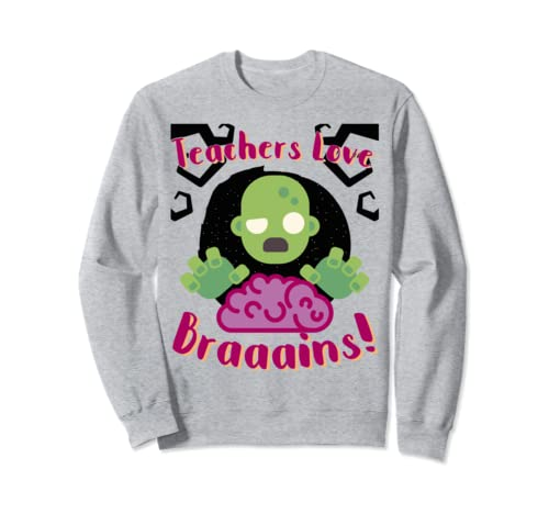Teachers Love Brains Halloween Apparel For The Classroom Sweatshirt