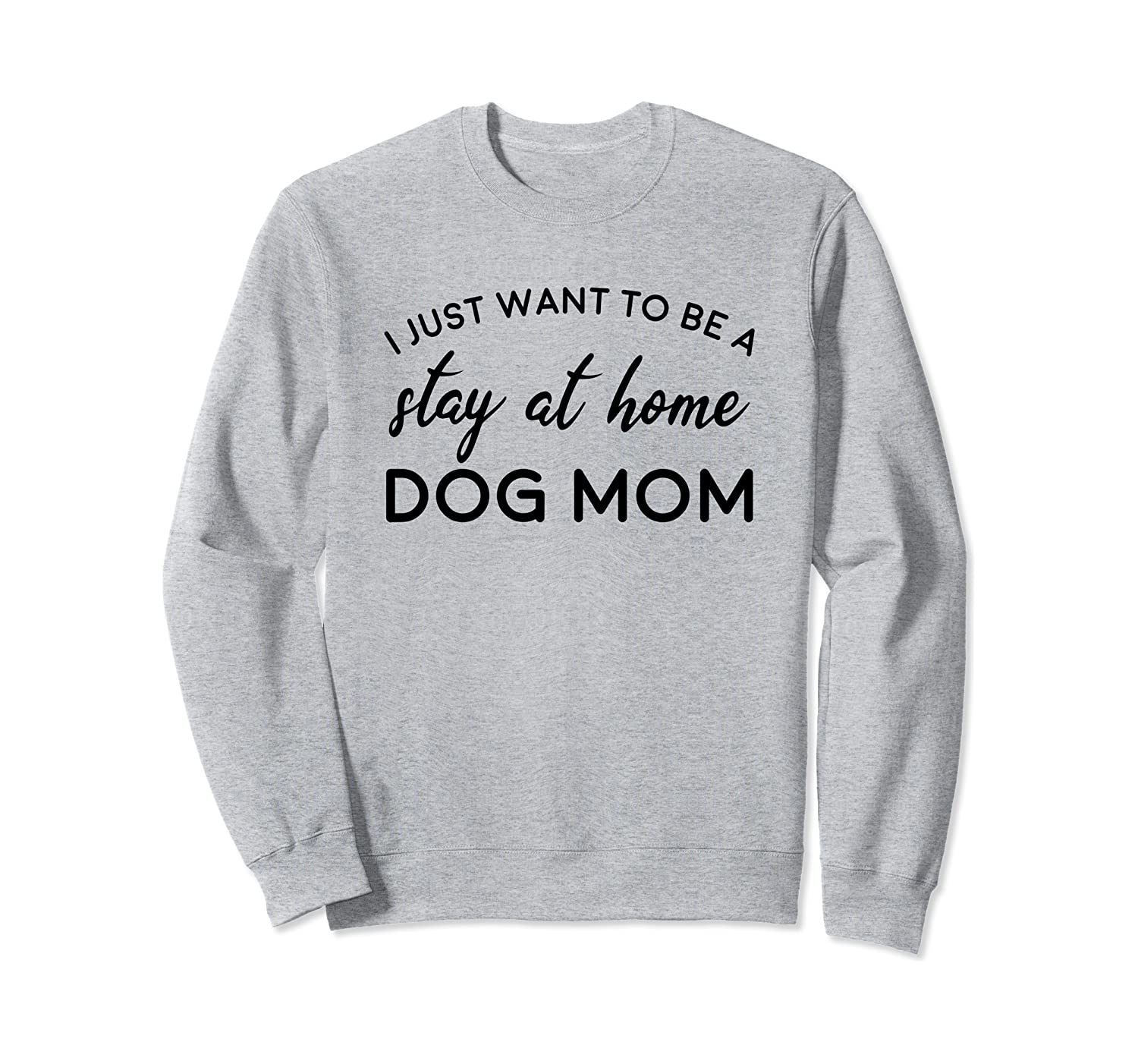 Just Want To Be A Stay At Home Dog Mom Gift Sweatshirt
