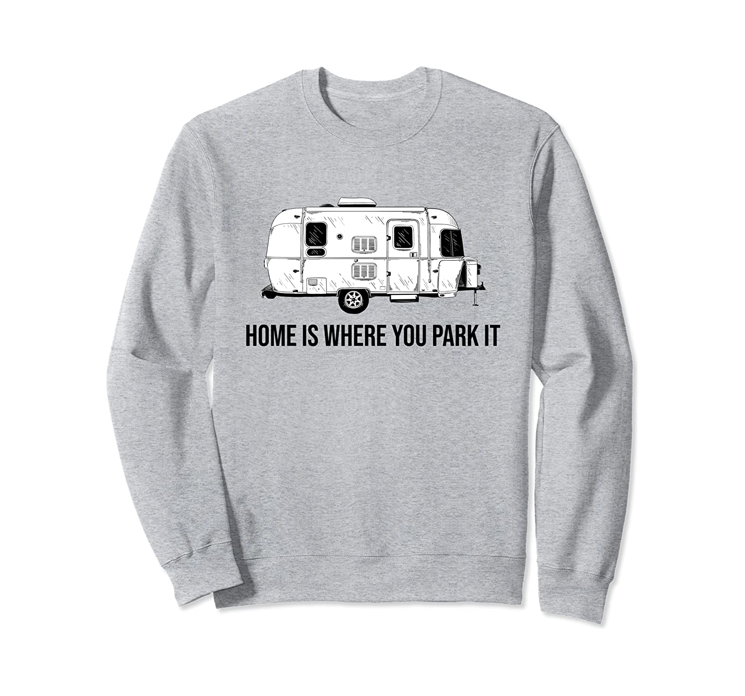 Home is where you park it, RV trailer, Camping, Funny RV Sweatshirt