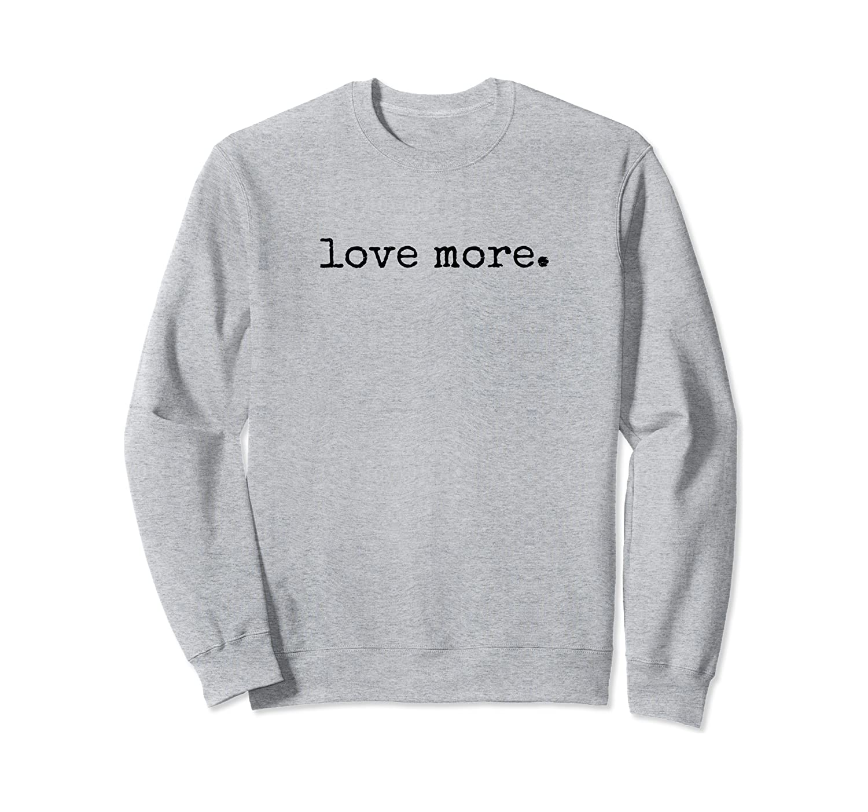 Amazon Com Love More Shirt Love Shirt Kindness Statement Shirt Sweatshirt Clothing