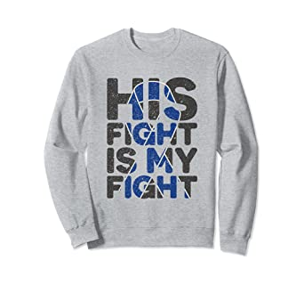 Amazon Com His Fight Is My Fight Colon Cancer Support Sweatshirt Clothing