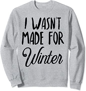 cold Winter Sweatshirt I Hate Winter Not Made for Winter I am so freaking cold I hate Winter Sweatshirt Not Made for Winter Sweatshirt