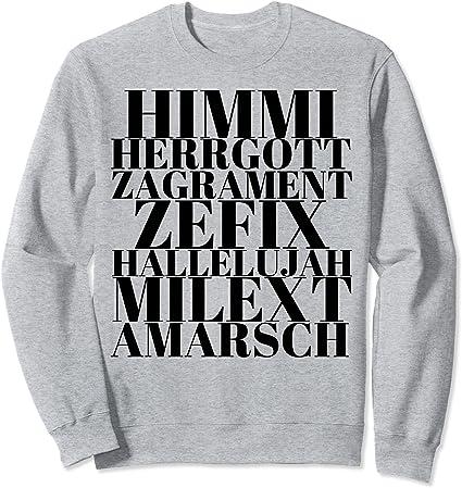 Himmi Herrgott Zeffix bayerisches Schimpfwort Sweatshirt