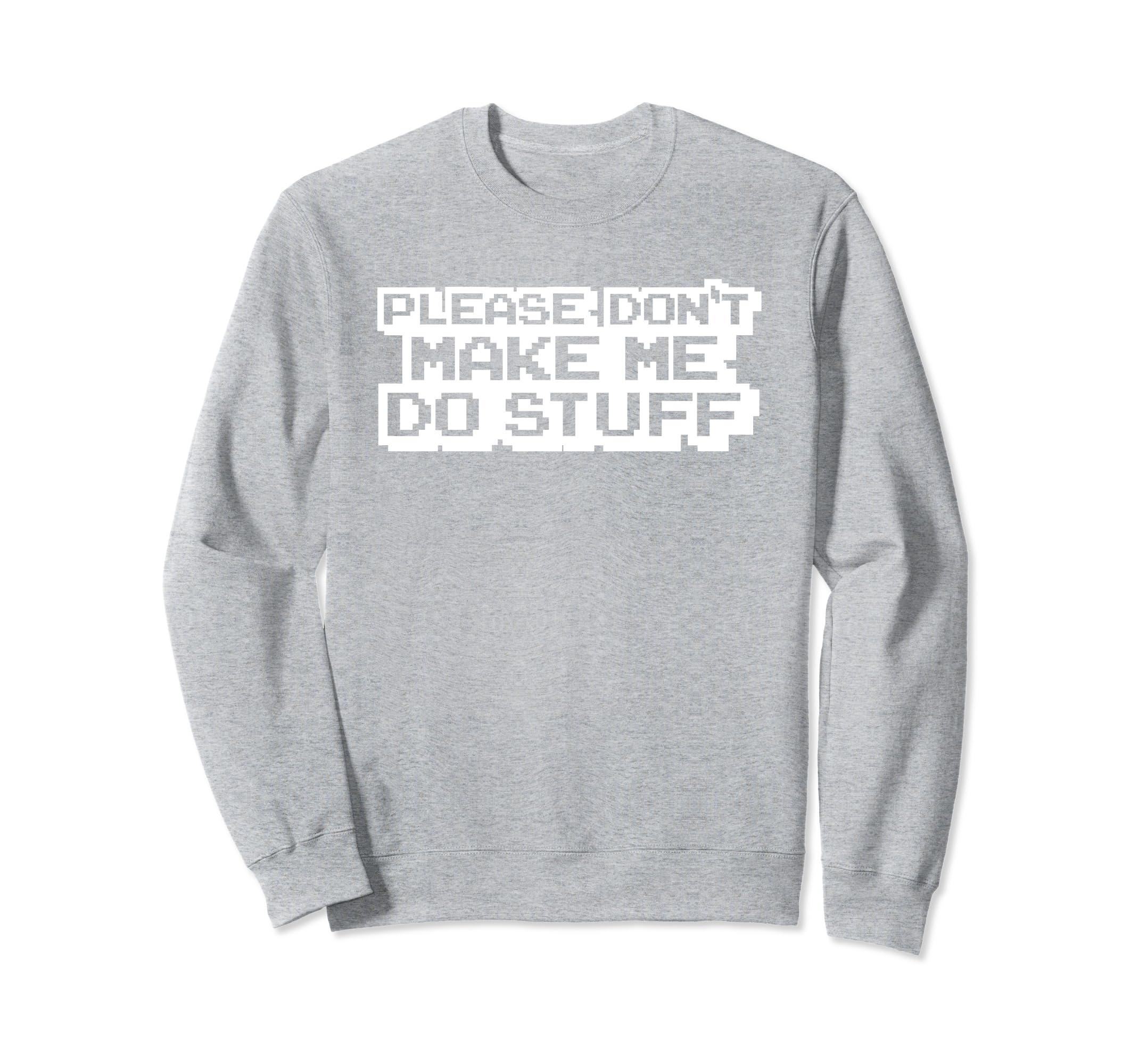 Computer Nerd Please Don't Make Me Do Stuff Sweatshirt-mt