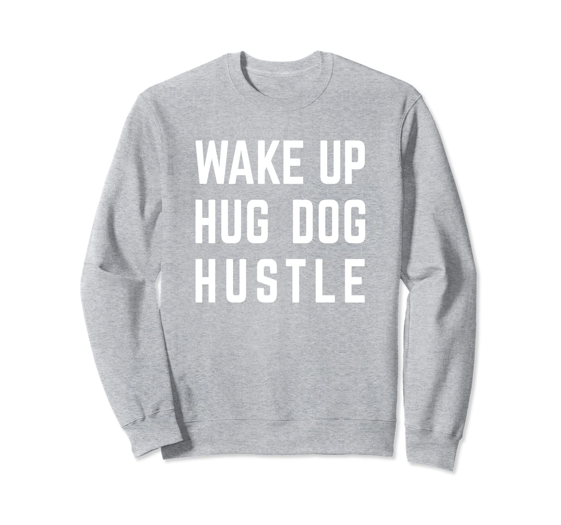 Amazoncom Funny Wake Up Hug Dog Hustle Sweatshirt For Dog Lovers