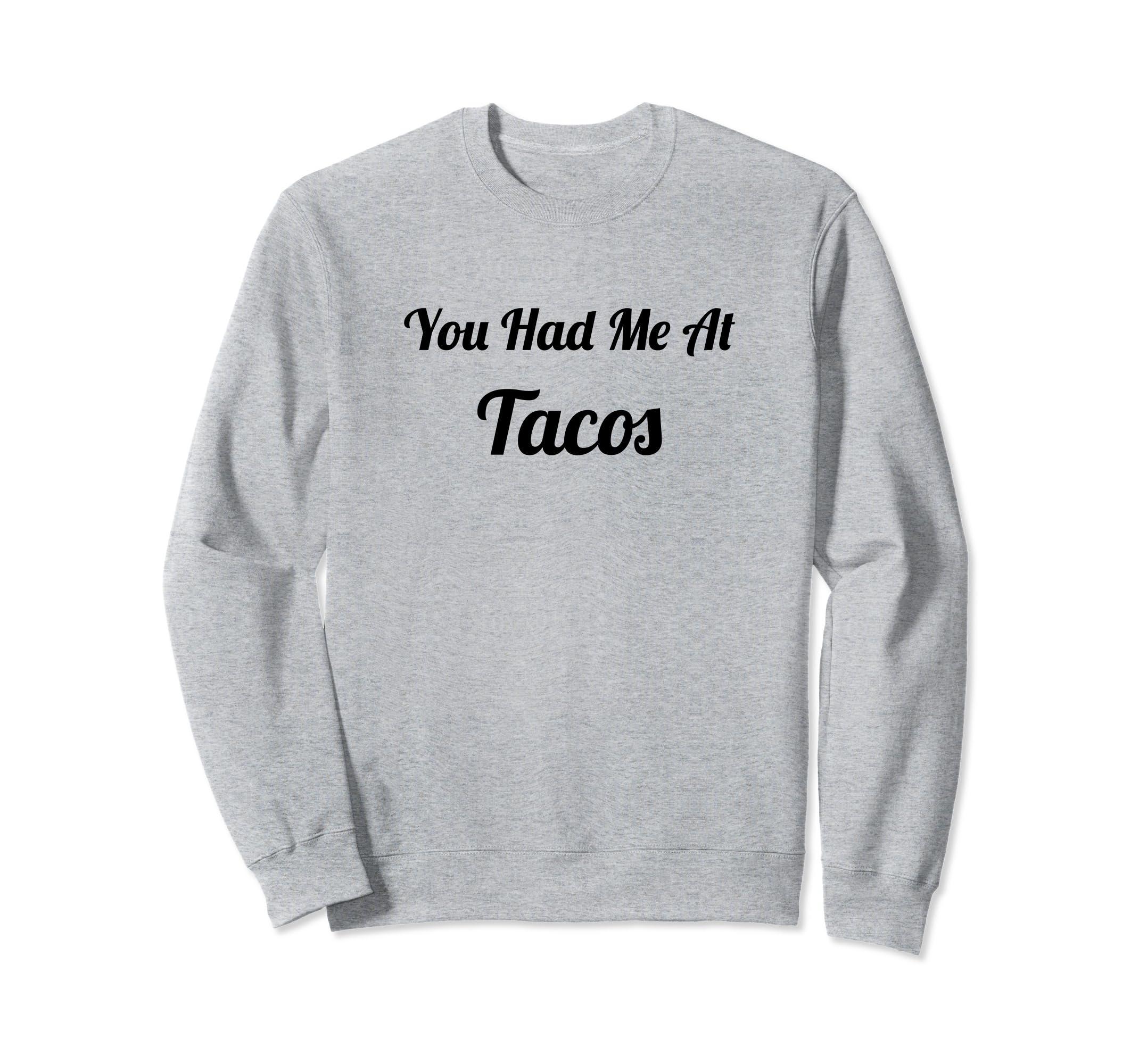 You Had Me At Tacos - Sweatshirt | Cute Sweater-SFL