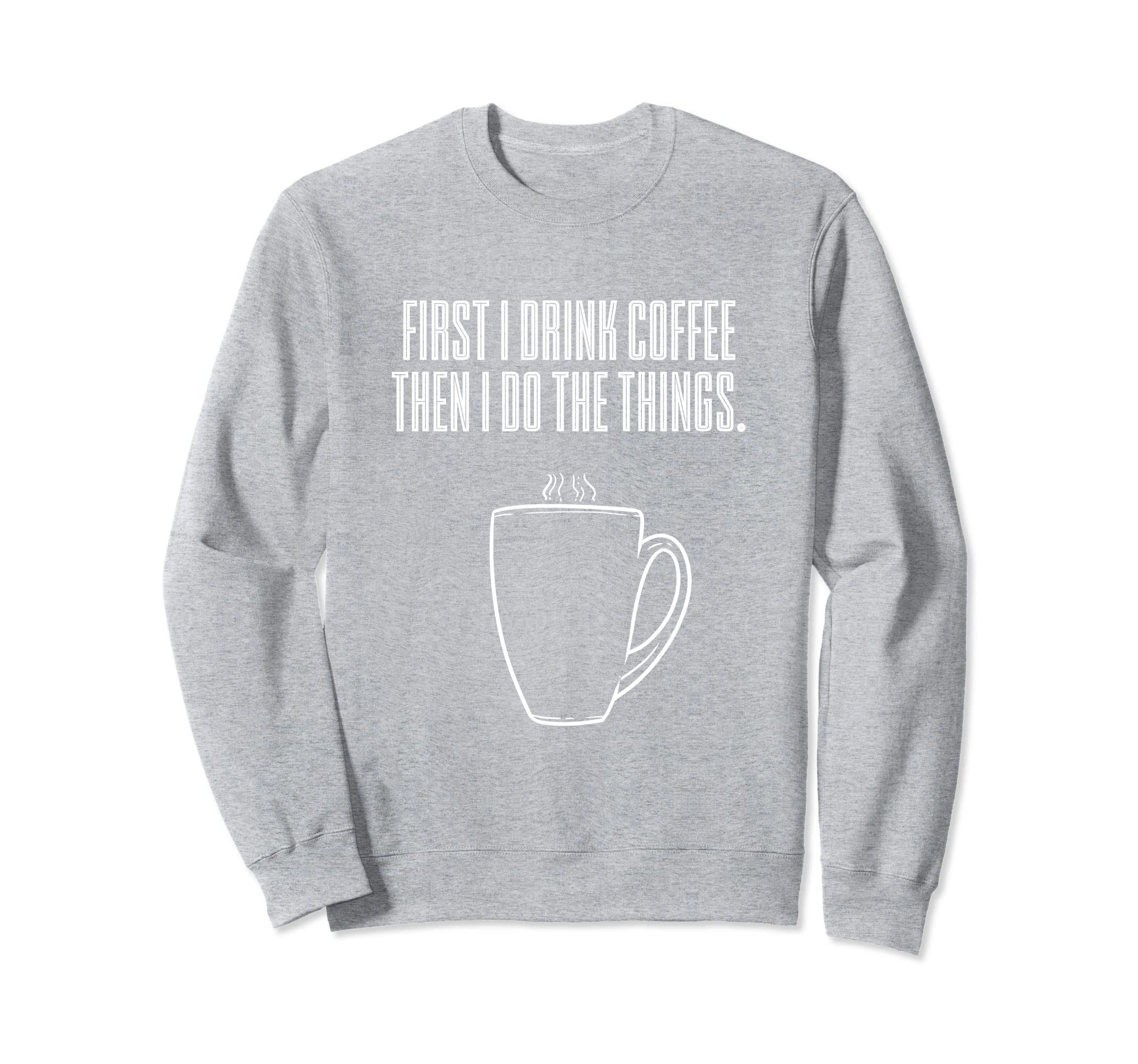 First I Drink the Coffee I do Things Men Women Gift-SFL