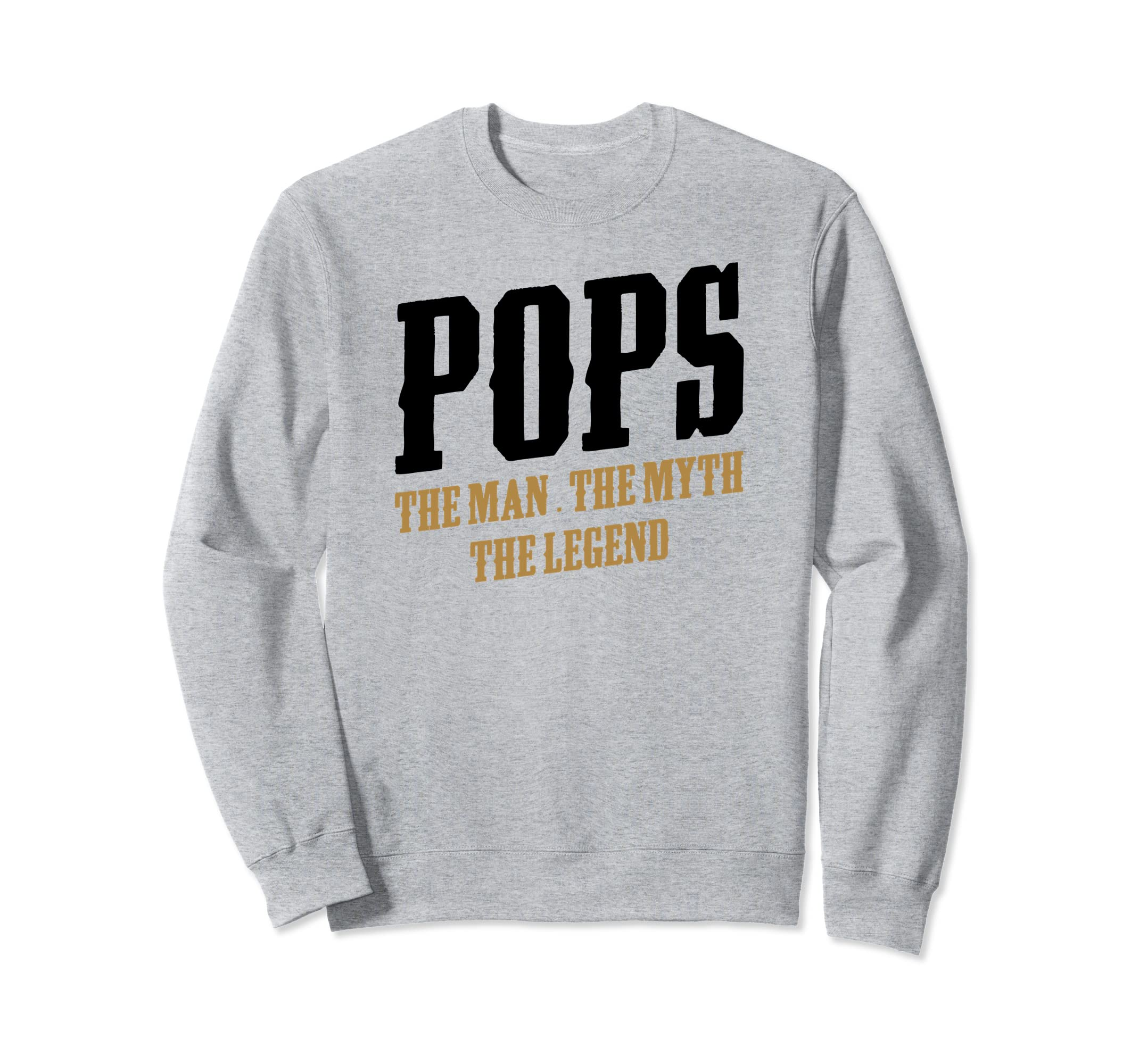 11d915f64 Amazon.com: Pops The Man The Myth The Legend Funny Dad Gift Sweatshirt:  Clothing