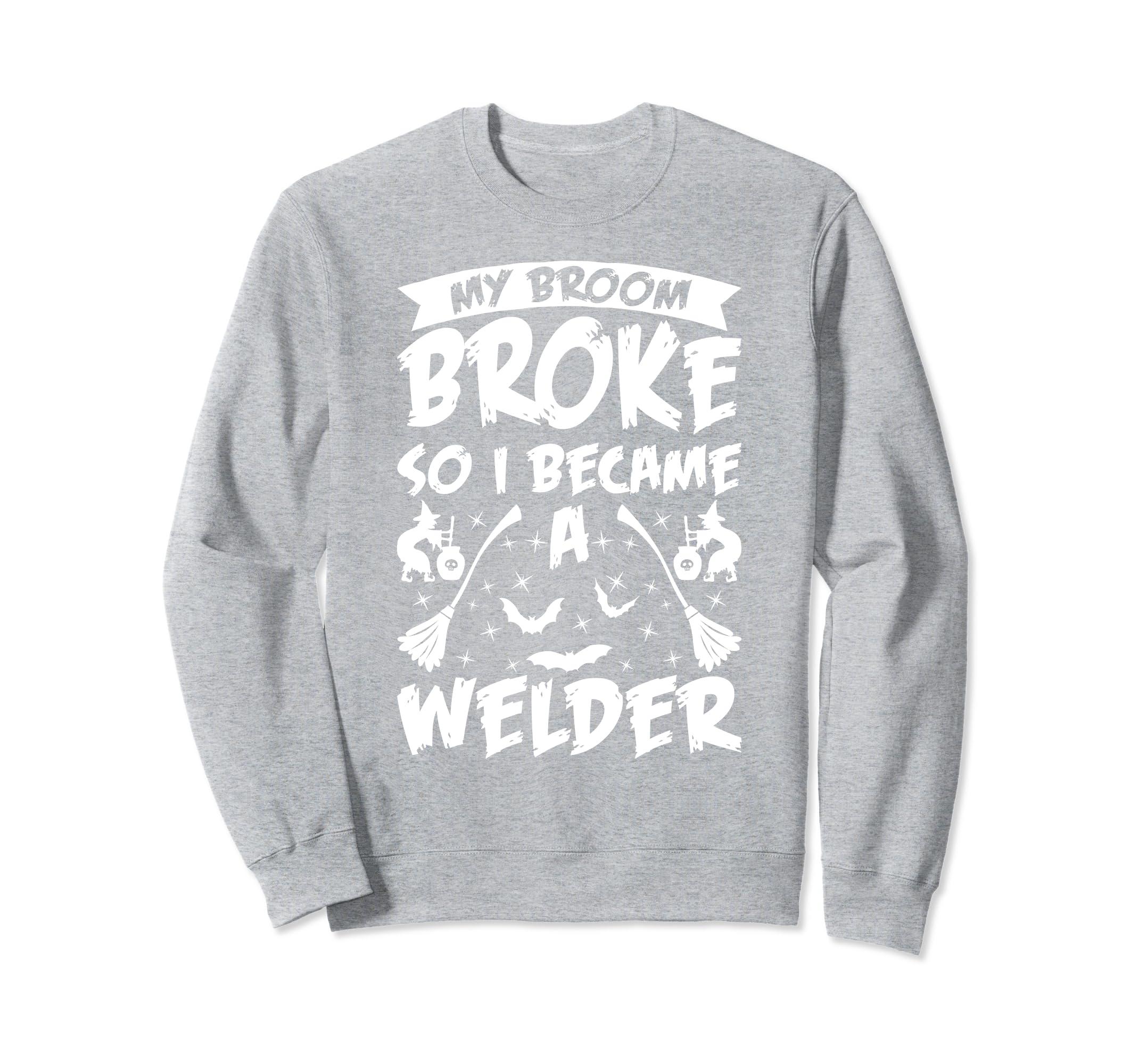 Halloween Sweatshirt for Welder My Broom Broke!-ANZ