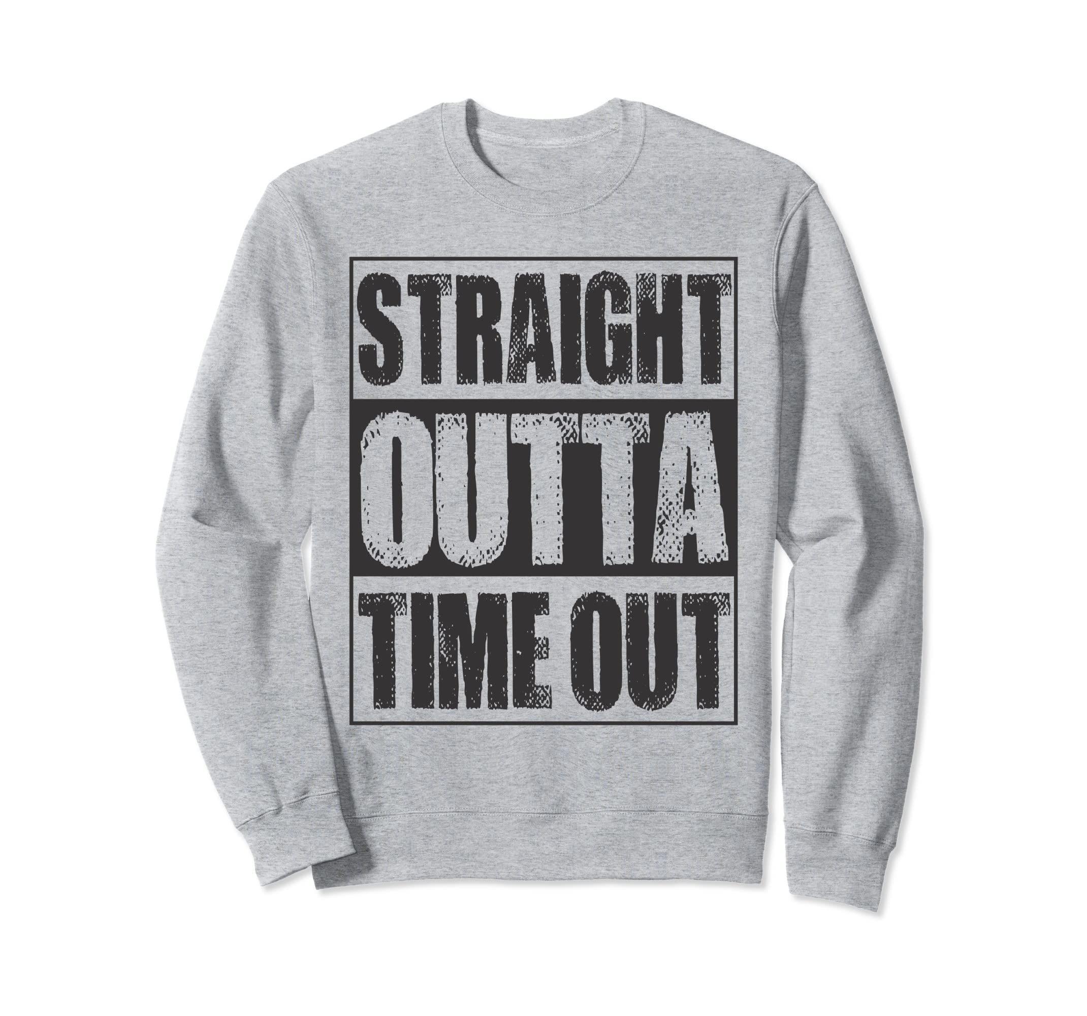 f4d96fe32 Amazon.com: Straight Outta Time Out Mens Womens Gift Sweatshirt: Clothing
