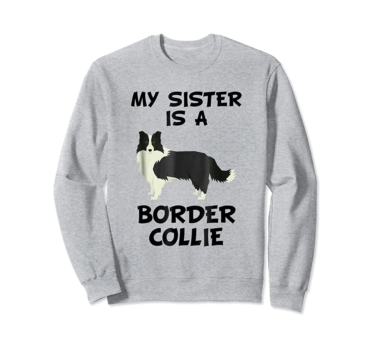 My Sister Is A Border Collie Dog Owner T-Shirt-Sweatshirt-Sport Grey