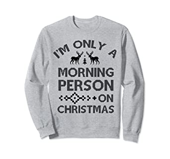 b5cf2dcd1 Image Unavailable. Image not available for. Color: I'm Only a Morning Person  on Christmas Sweater T-Shirt
