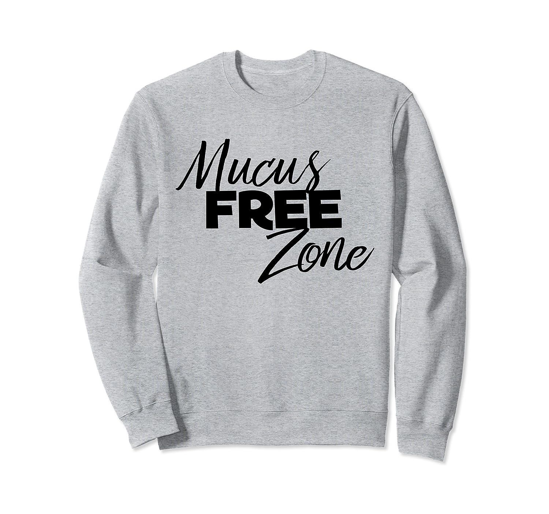Amazon com: Mucus Free Zone Gross Hated Words Sweatshirt