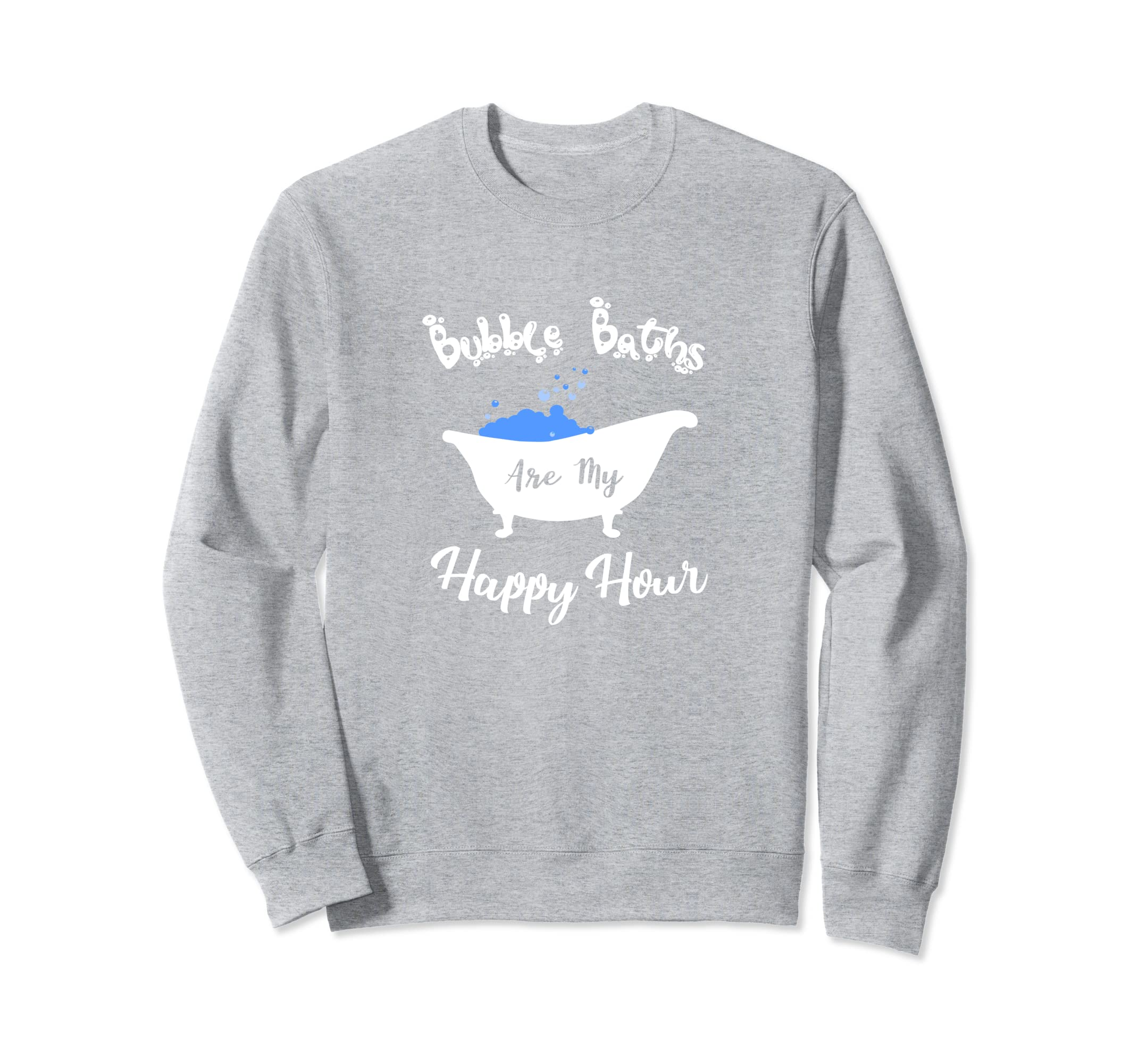 Amazon.com: Bubble Baths Are My Happy Hour Sweatshirt for Relaxing Baths: Clothing