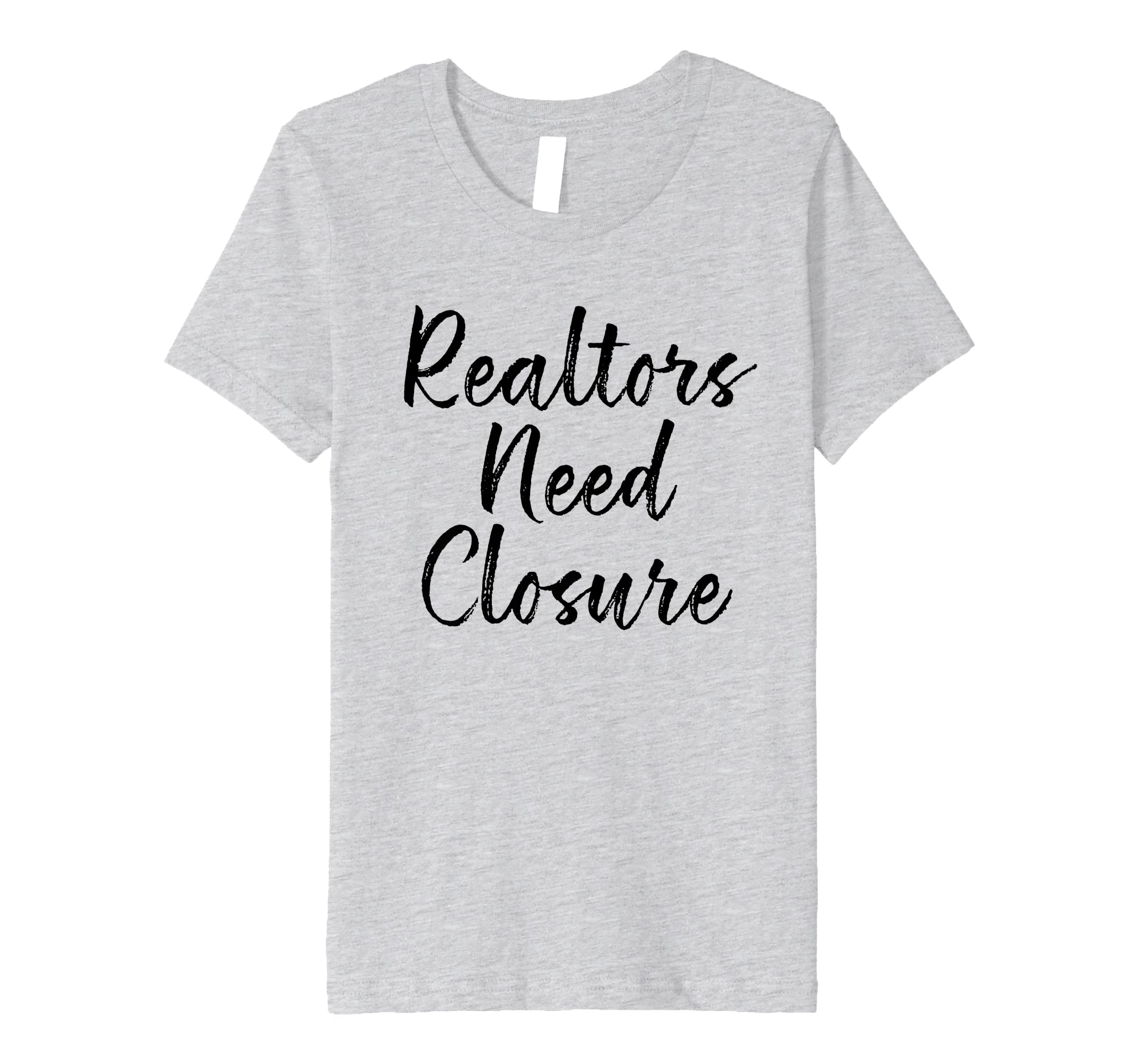 ebfa1c1f8 Amazon.com: Realtors Need Closure Tee, Real Estate, Funny Realtor Shirts:  Clothing