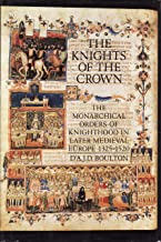 The Knights of the Crown: The Monarchical Orders of Knighthood in Later Medieval Europe, 1325-1520