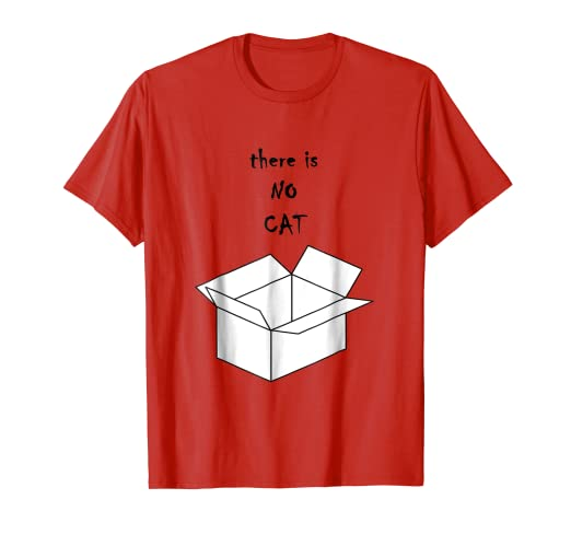 be3230067 Image Unavailable. Image not available for. Color: There is NO Cat Funny  Science Paradox Physics T-shirt