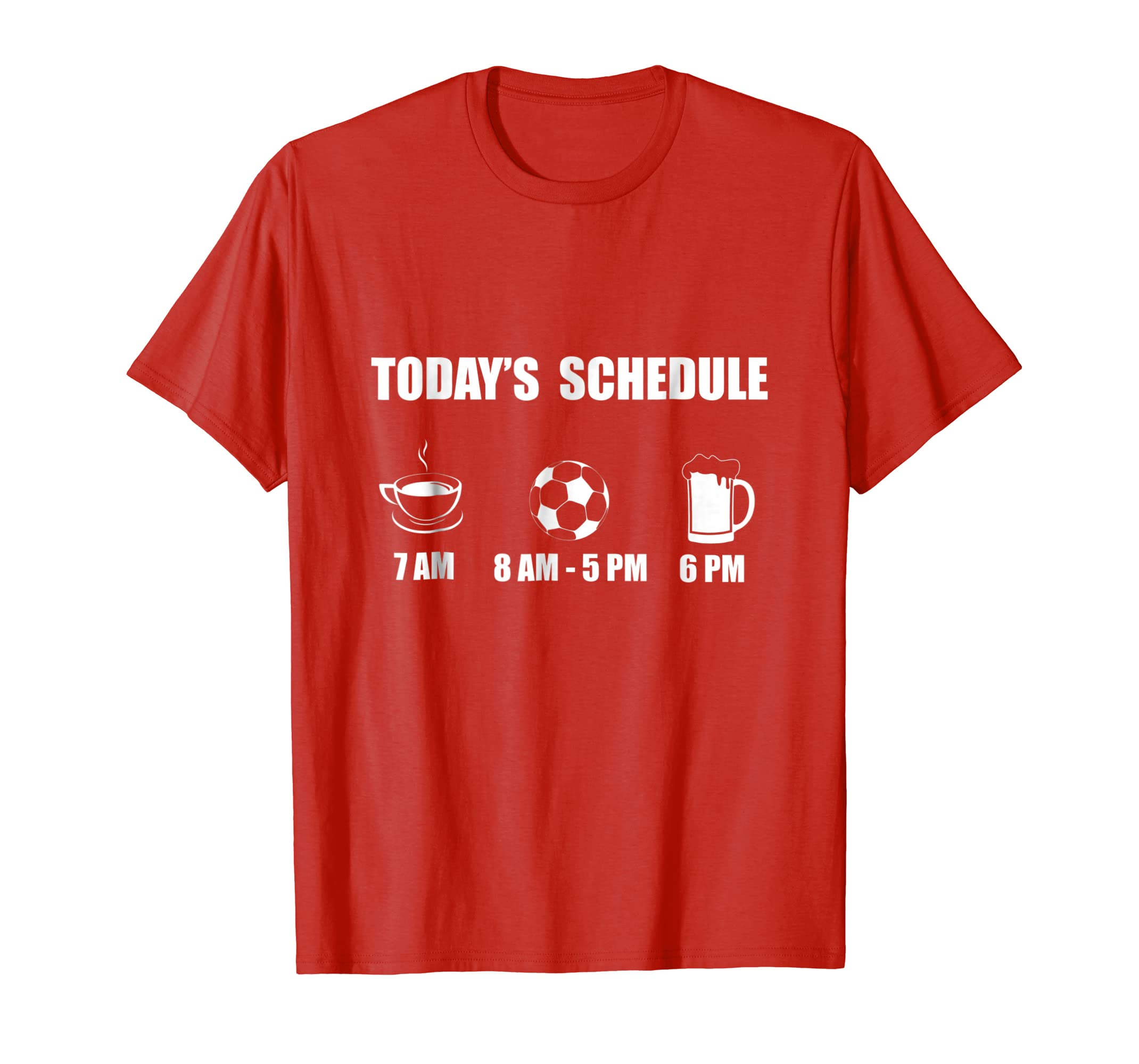 Amazon com: Today's Schedule Coffee - Soccer - Beer Tshirt
