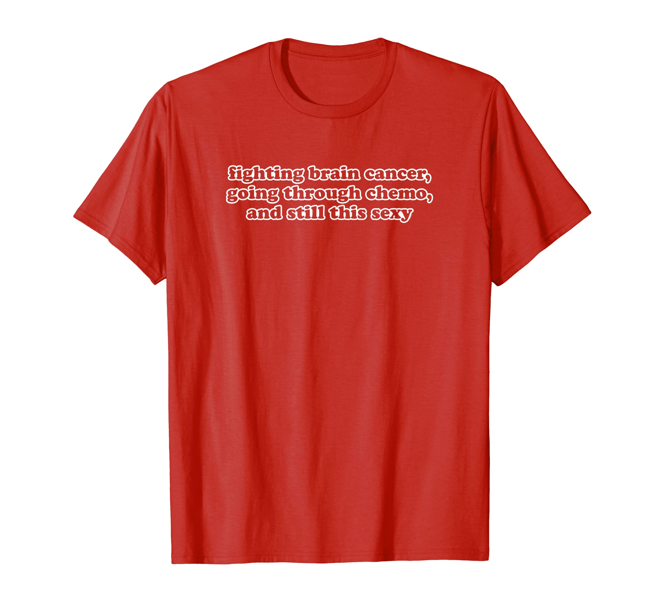 8c5ec20bc8 Amazon.com: Brain Cancer Shirt   Funny Going Through Chemo Sexy Quote:  Clothing