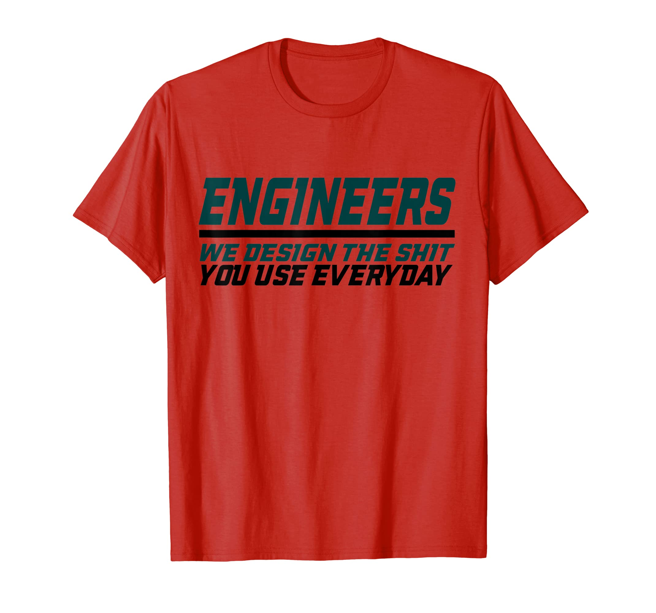 8a67406c7fa1 Amazon.com: Engineers Design the Shit You Use Everyday engineering shirt:  Clothing